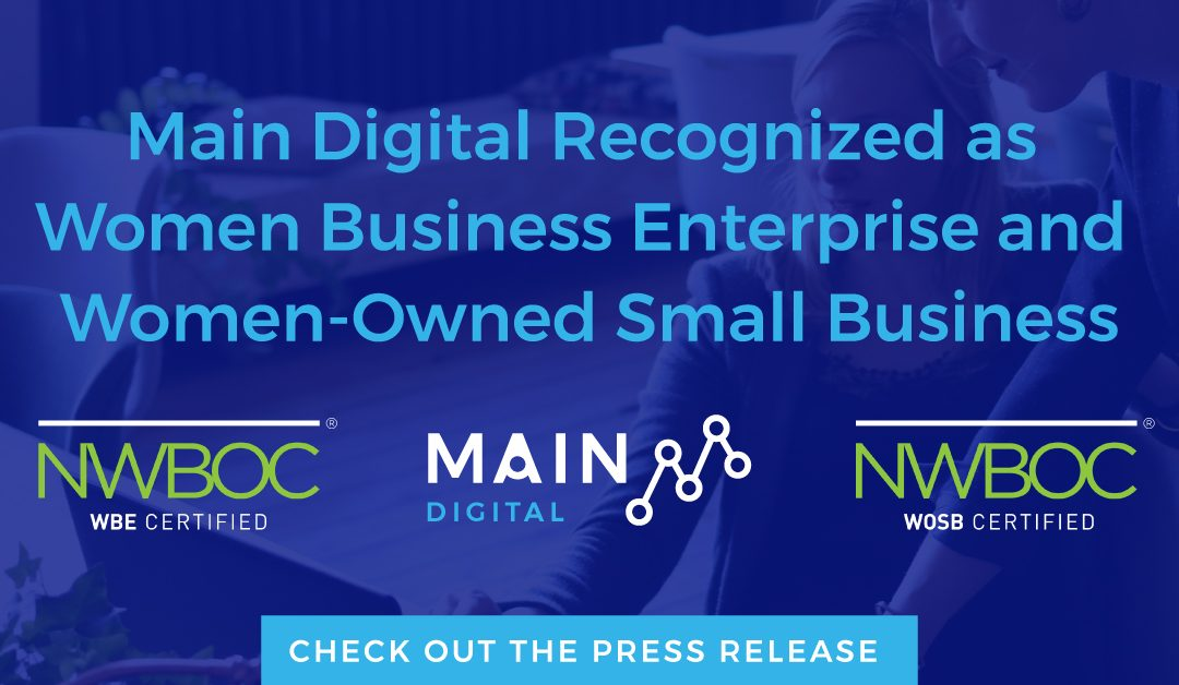 Main Digital Recognized as Women Business Enterprise and Women-Owned Small Business